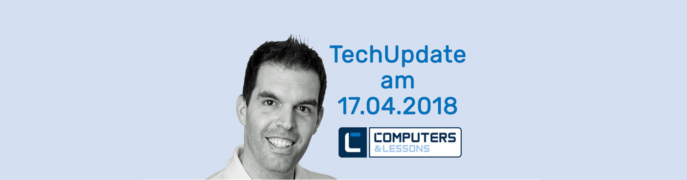 TechUpdate am 17. April 2018 in unserem nigelnagelneuen Event-Raum!
